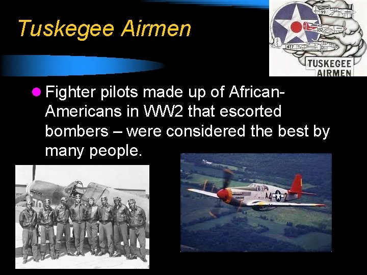 Tuskegee Airmen l Fighter pilots made up of African- Americans in WW 2 that