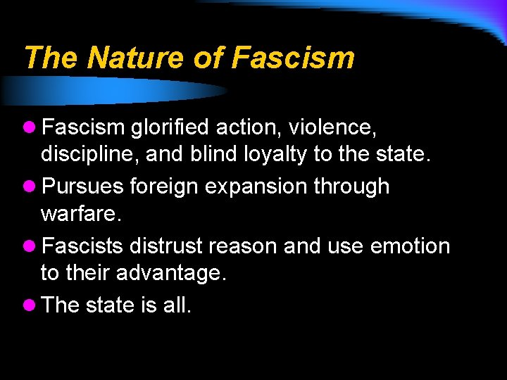 The Nature of Fascism l Fascism glorified action, violence, discipline, and blind loyalty to