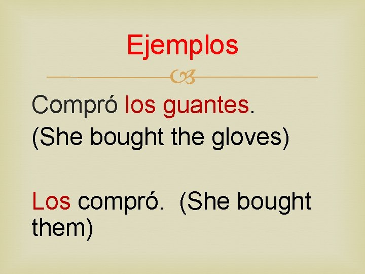 Ejemplos Compró los guantes. (She bought the gloves) Los compró. (She bought them)