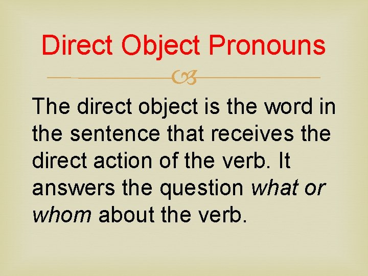 Direct Object Pronouns The direct object is the word in the sentence that receives