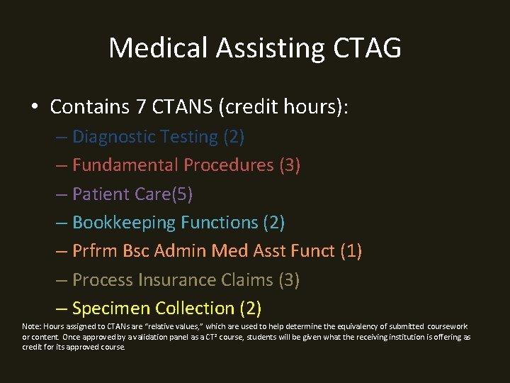 Medical Assisting CTAG • Contains 7 CTANS (credit hours): – Diagnostic Testing (2) –