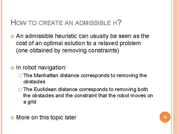 HOW TO CREATE AN ADMISSIBLE H? An admissible heuristic can usually be seen as