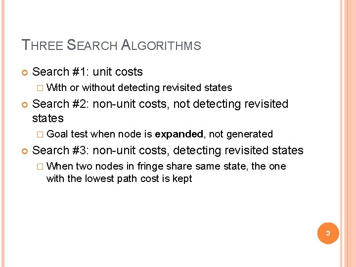 THREE SEARCH ALGORITHMS Search #1: unit costs � With Search #2: non-unit costs, not