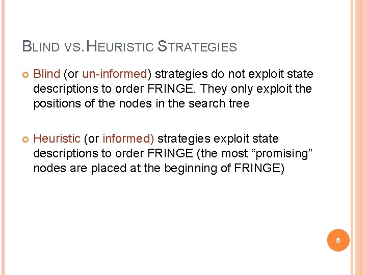 BLIND VS. HEURISTIC STRATEGIES Blind (or un-informed) strategies do not exploit state descriptions to