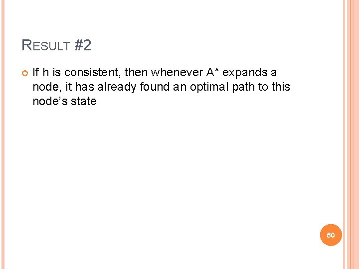 RESULT #2 If h is consistent, then whenever A* expands a node, it has