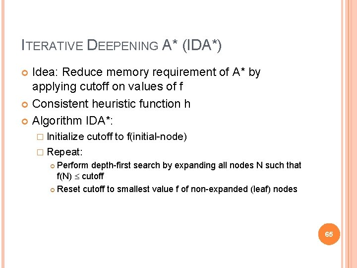 ITERATIVE DEEPENING A* (IDA*) Idea: Reduce memory requirement of A* by applying cutoff on