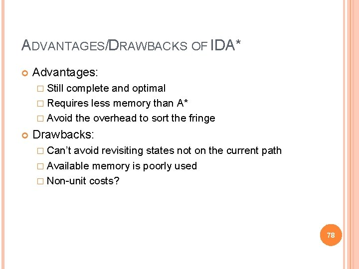 ADVANTAGES/DRAWBACKS OF IDA* Advantages: � Still complete and optimal � Requires less memory than