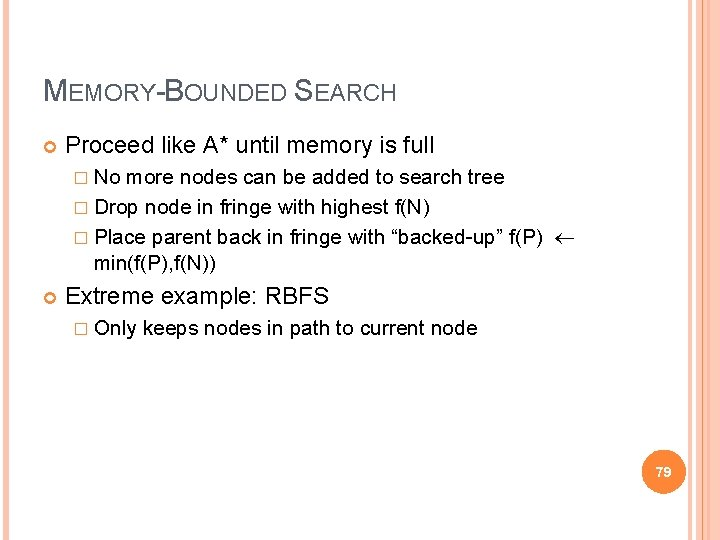 MEMORY-BOUNDED SEARCH Proceed like A* until memory is full � No more nodes can