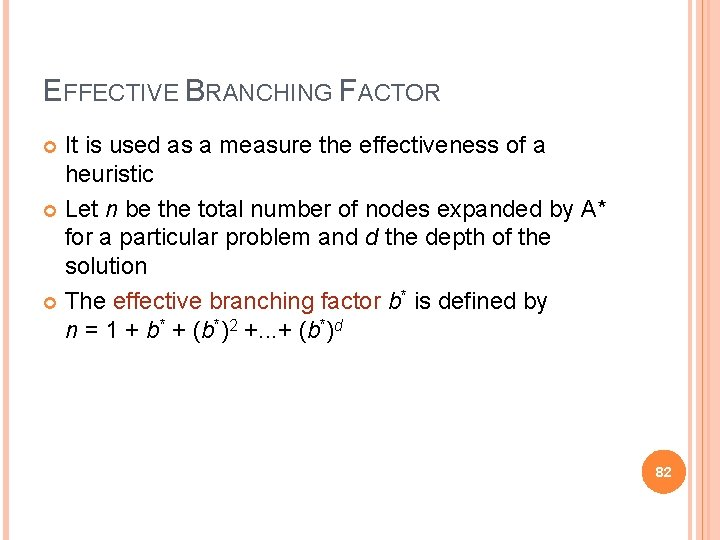 EFFECTIVE BRANCHING FACTOR It is used as a measure the effectiveness of a heuristic