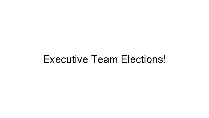 Executive Team Elections!