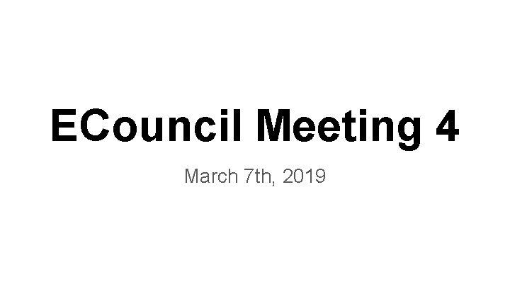 ECouncil Meeting 4 March 7 th, 2019