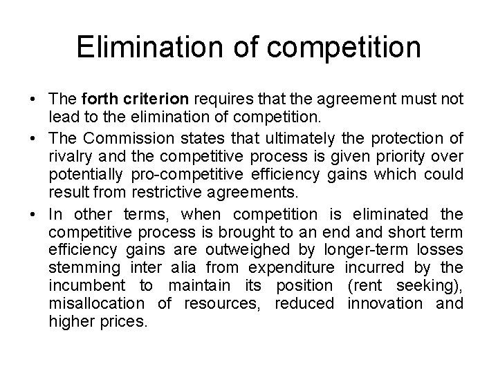 Elimination of competition • The forth criterion requires that the agreement must not lead