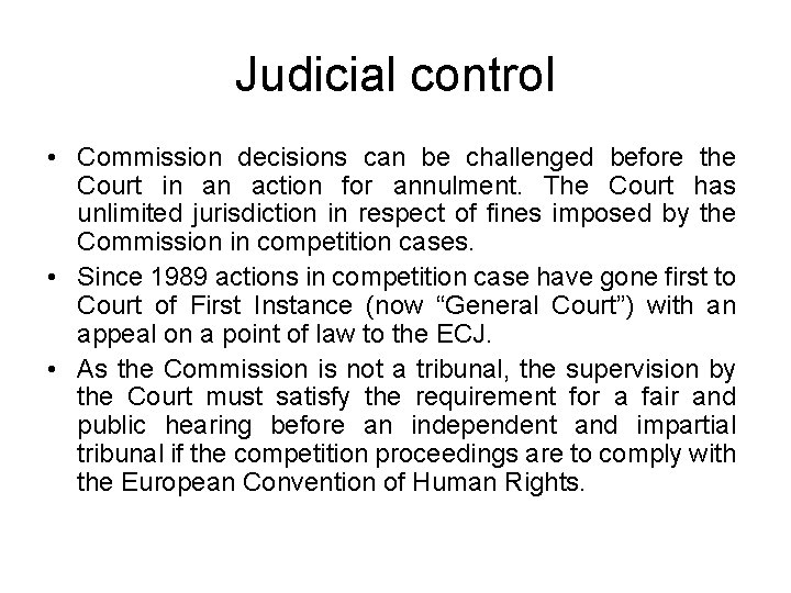 Judicial control • Commission decisions can be challenged before the Court in an action