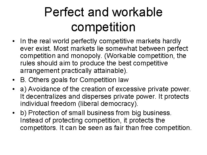 Perfect and workable competition • In the real world perfectly competitive markets hardly ever