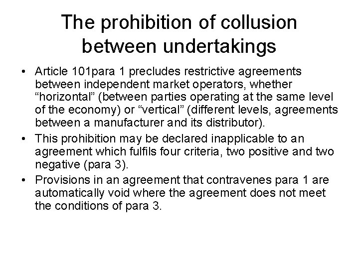 The prohibition of collusion between undertakings • Article 101 para 1 precludes restrictive agreements