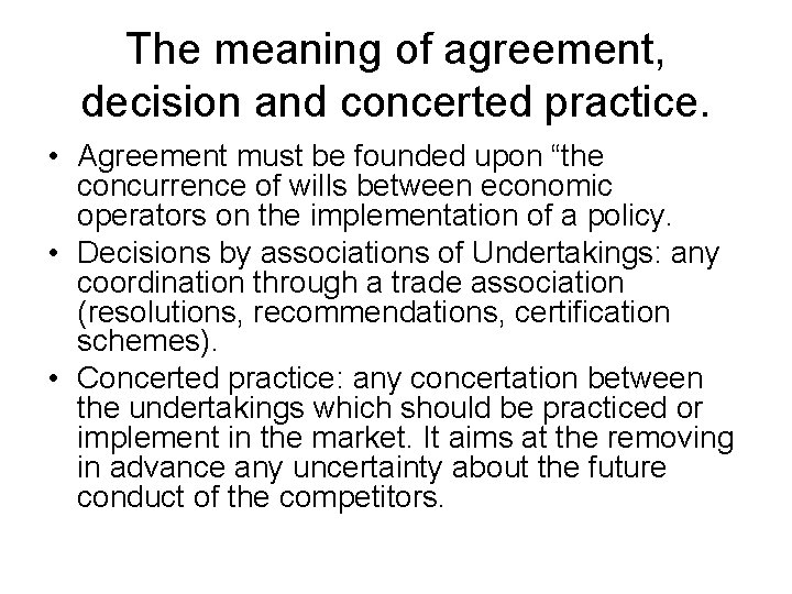 The meaning of agreement, decision and concerted practice. • Agreement must be founded upon