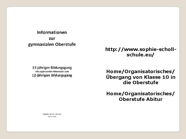 http: //www. sophie-schollschule. eu/ Home/Organisatorisches/ Übergang von Klasse 10 in die Oberstufe Home/Organisatorisches/ Oberstufe