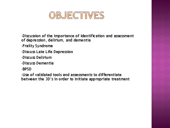 • Discussion of the importance of identification and assessment of depression, delirium, and