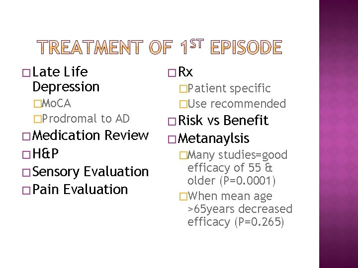 � Late Life Depression � Rx �Patient specific �Use recommended �Mo. CA �Prodromal �