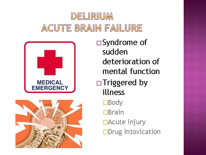 � Syndrome of sudden deterioration of mental function � Triggered by illness �Body �Brain