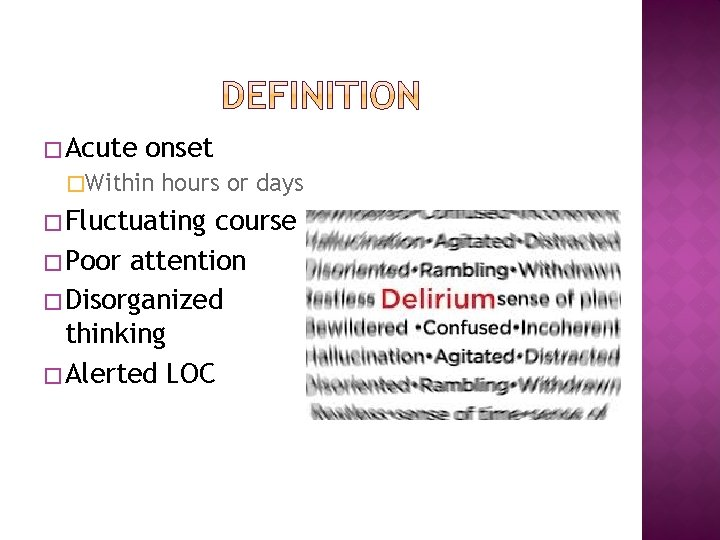 � Acute onset �Within hours or days � Fluctuating course � Poor attention �