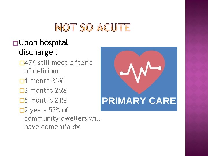 � Upon hospital discharge : � 47% still meet criteria of delirium � 1