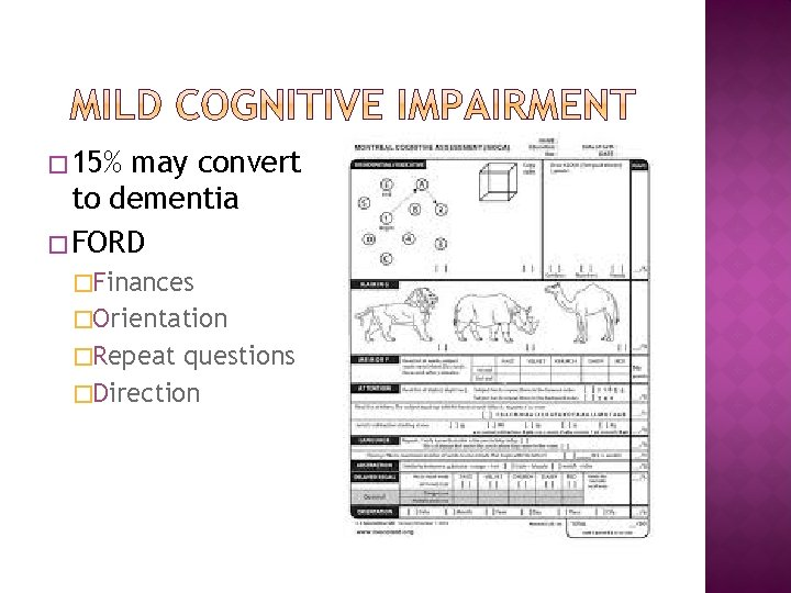 � 15% may convert to dementia � FORD �Finances �Orientation �Repeat questions �Direction
