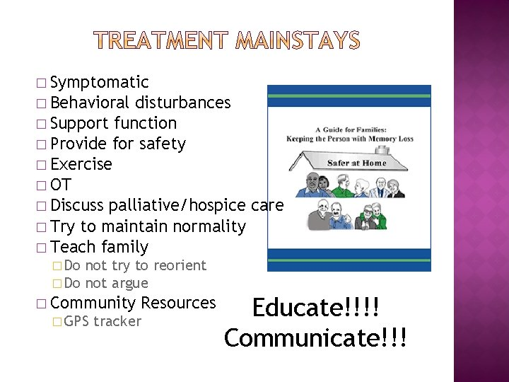 � Symptomatic � Behavioral disturbances � Support function � Provide for safety � Exercise