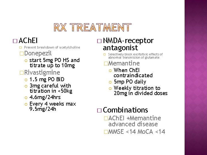 � ACh. EI � Prevent breakdown of acetylcholine �Donepezil start 5 mg PO HS