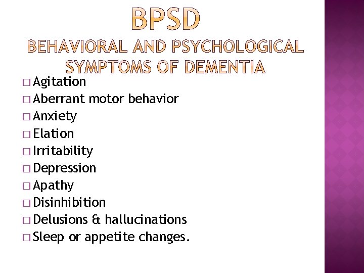 � Agitation � Aberrant motor behavior � Anxiety � Elation � Irritability � Depression