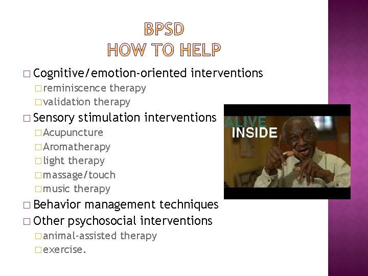 � Cognitive/emotion-oriented interventions � reminiscence therapy � validation therapy � Sensory stimulation interventions �