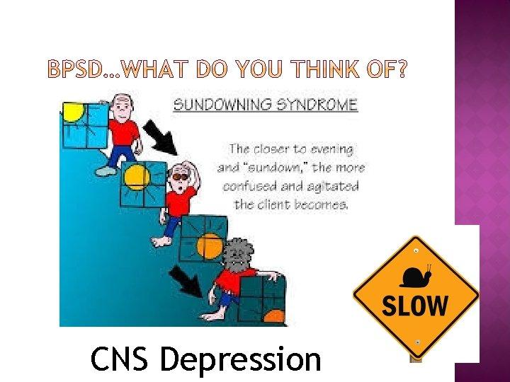CNS Depression