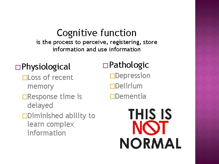 Cognitive function is the process to perceive, registering, store information and use information �