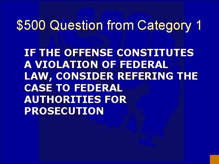 $500 Question from Category 1 IF THE OFFENSE CONSTITUTES A VIOLATION OF FEDERAL LAW,
