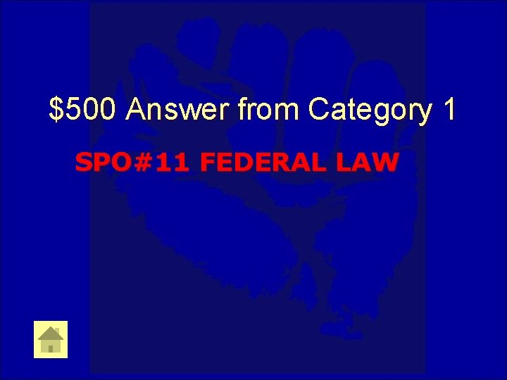 $500 Answer from Category 1 SPO#11 FEDERAL LAW