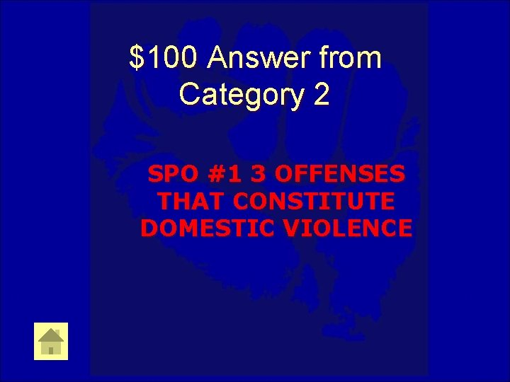 $100 Answer from Category 2 SPO #1 3 OFFENSES THAT CONSTITUTE DOMESTIC VIOLENCE