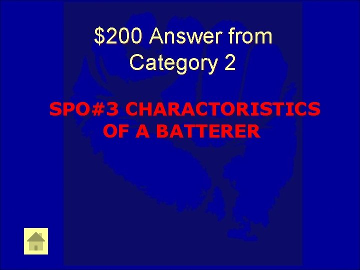 $200 Answer from Category 2 SPO#3 CHARACTORISTICS OF A BATTERER