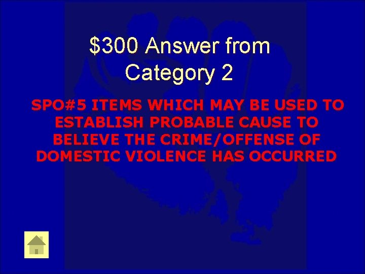 $300 Answer from Category 2 SPO#5 ITEMS WHICH MAY BE USED TO ESTABLISH PROBABLE