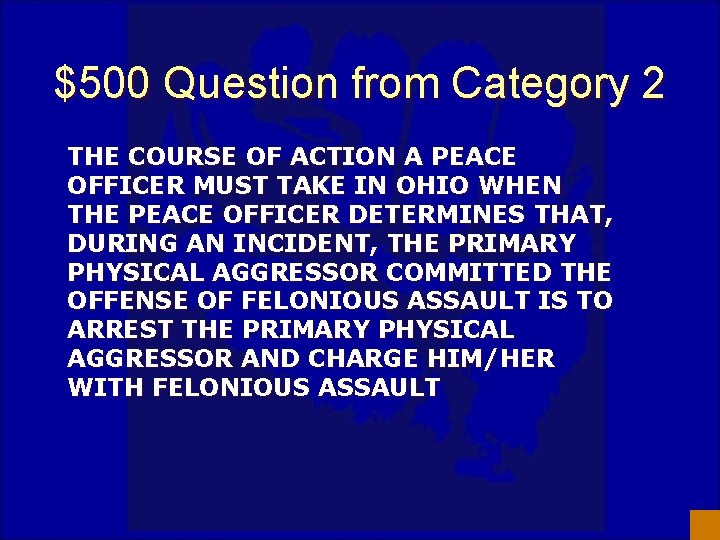 $500 Question from Category 2 THE COURSE OF ACTION A PEACE OFFICER MUST TAKE