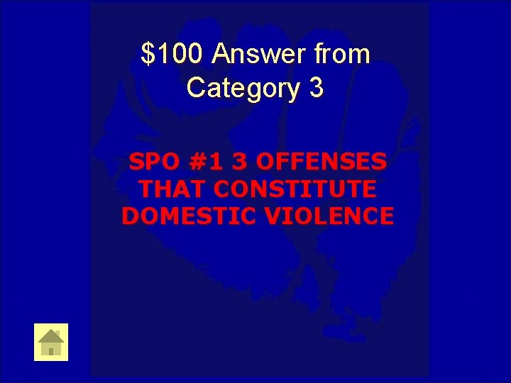 $100 Answer from Category 3 SPO #1 3 OFFENSES THAT CONSTITUTE DOMESTIC VIOLENCE