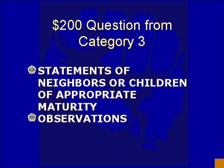 $200 Question from Category 3 STATEMENTS OF NEIGHBORS OR CHILDREN OF APPROPRIATE MATURITY OBSERVATIONS