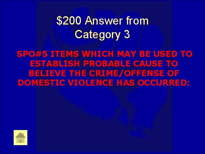 $200 Answer from Category 3 SPO#5 ITEMS WHICH MAY BE USED TO ESTABLISH PROBABLE