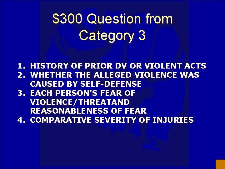 $300 Question from Category 3 1. HISTORY OF PRIOR DV OR VIOLENT ACTS 2.