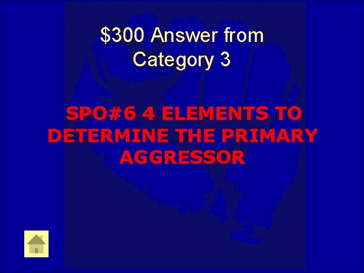 $300 Answer from Category 3 SPO#6 4 ELEMENTS TO DETERMINE THE PRIMARY AGGRESSOR