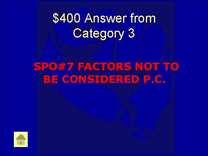$400 Answer from Category 3 SPO#7 FACTORS NOT TO BE CONSIDERED P. C.