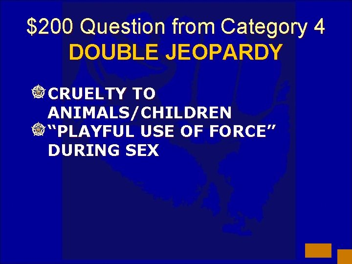 """$200 Question from Category 4 DOUBLE JEOPARDY CRUELTY TO ANIMALS/CHILDREN """"PLAYFUL USE OF FORCE"""""""