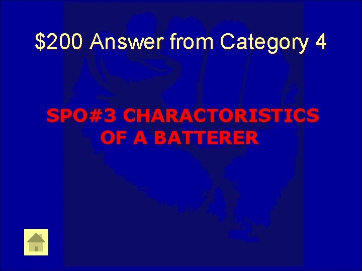 $200 Answer from Category 4 SPO#3 CHARACTORISTICS OF A BATTERER