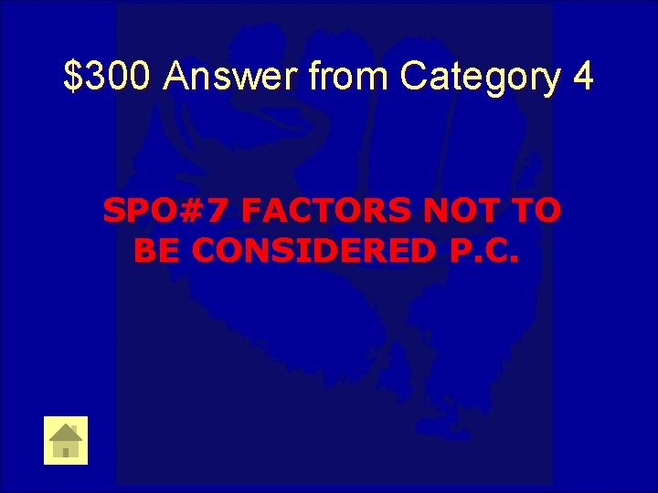 $300 Answer from Category 4 SPO#7 FACTORS NOT TO BE CONSIDERED P. C.