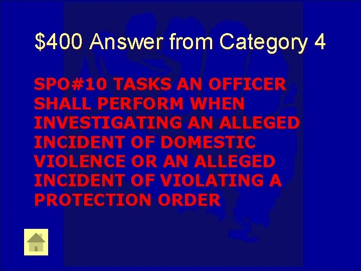 $400 Answer from Category 4 SPO#10 TASKS AN OFFICER SHALL PERFORM WHEN INVESTIGATING AN