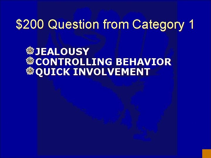 $200 Question from Category 1 JEALOUSY CONTROLLING BEHAVIOR QUICK INVOLVEMENT